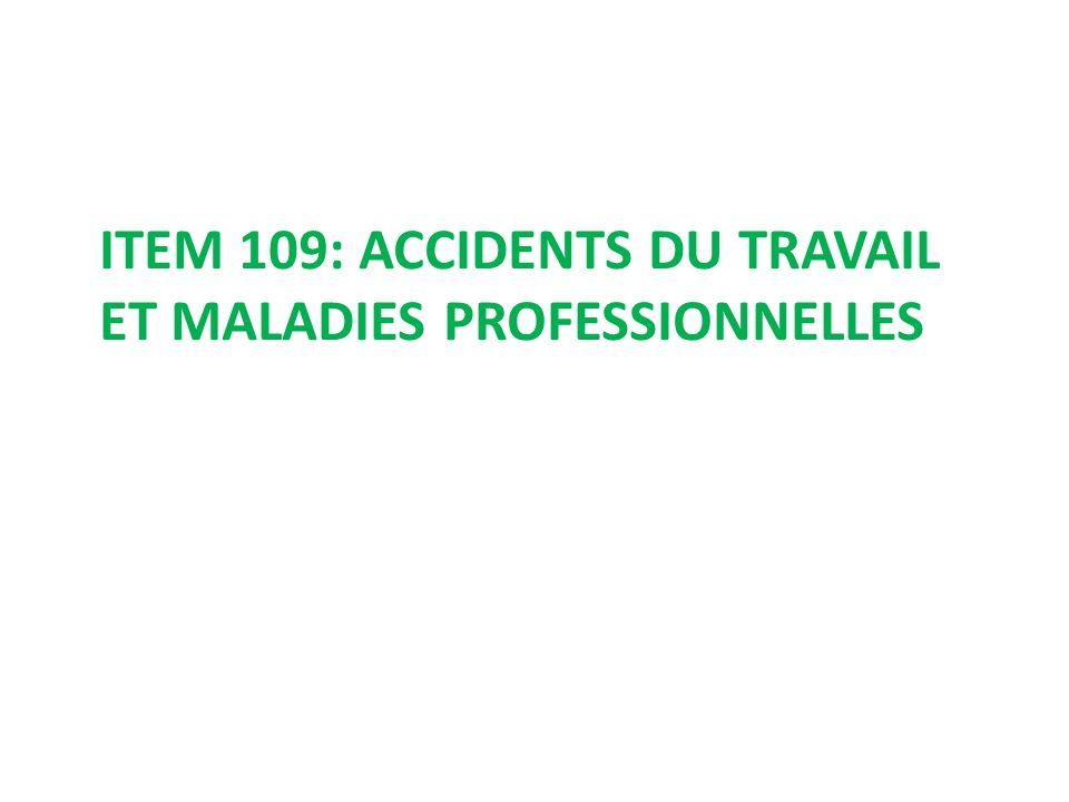 ITEM 109: ACCIDENTS DU TRAVAIL ET MALADIES PROFESSIONNELLES