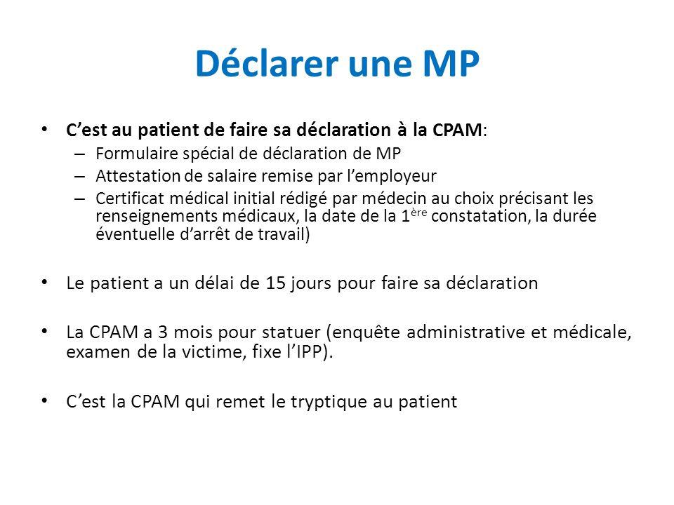 Déclarer une MP Cest au patient de faire sa déclaration à la CPAM: – Formulaire spécial de déclaration de MP – Attestation de salaire remise par lempl