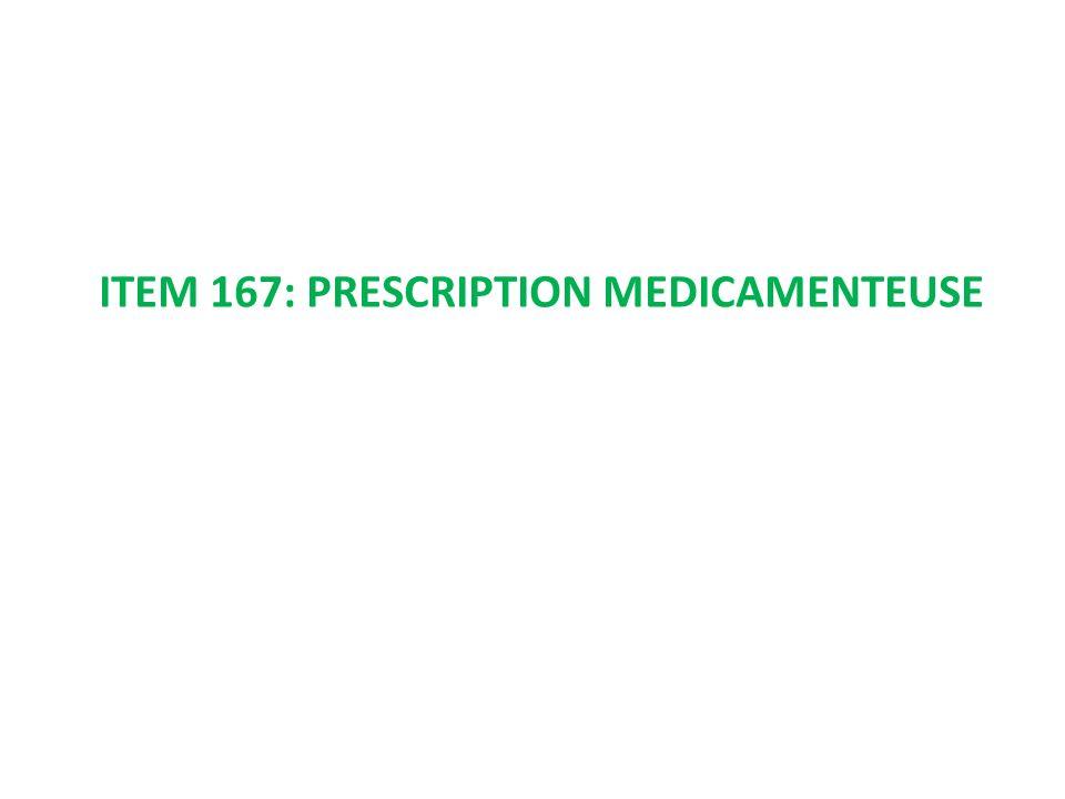 ITEM 167: PRESCRIPTION MEDICAMENTEUSE