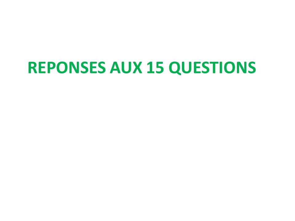 REPONSES AUX 15 QUESTIONS
