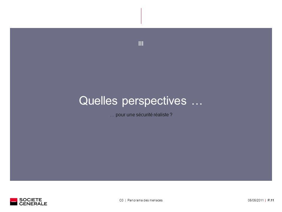 05/05/2011| P.11C0 | Panorama des menaces III Quelles perspectives … … pour une sécurité réaliste