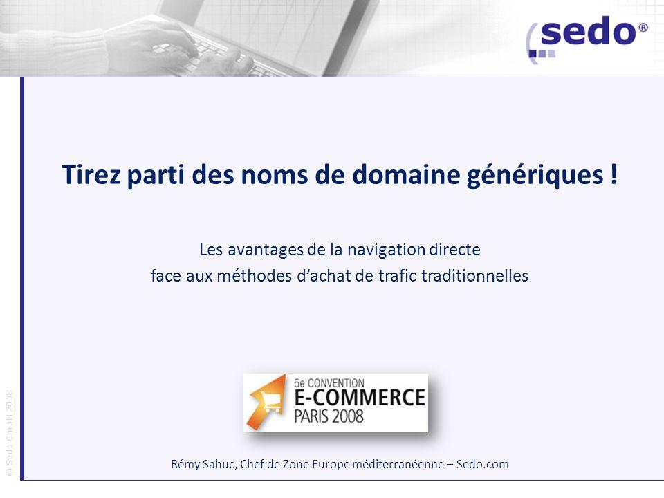 © Sedo GmbH 2008 Le nom de domaine, un outil marketing Le nom de domaine, votre enseigne sur Internet .