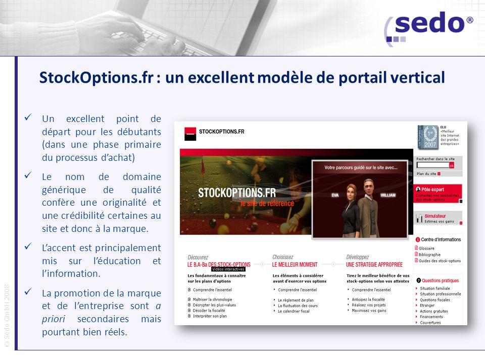 © Sedo GmbH 2008 StockOptions.fr : un excellent modèle de portail vertical Un excellent point de départ pour les débutants (dans une phase primaire du