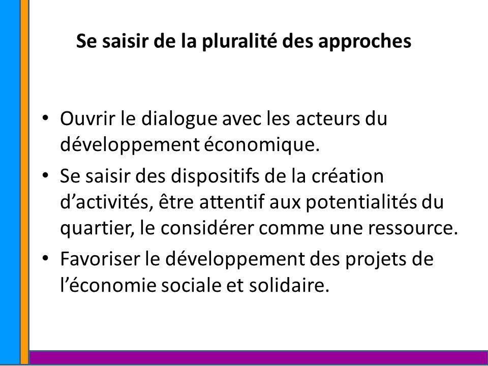Se saisir de la pluralité des approches Ouvrir le dialogue avec les acteurs du développement économique. Se saisir des dispositifs de la création dact