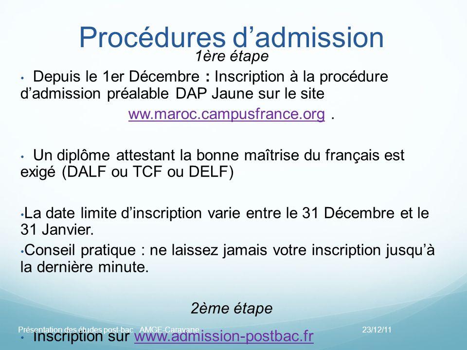 Procédures dadmission 1ère étape Depuis le 1er Décembre : Inscription à la procédure dadmission préalable DAP Jaune sur le site ww.maroc.campusfrance.