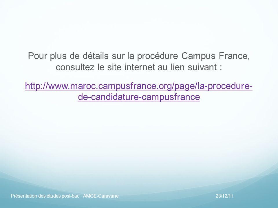 Pour plus de détails sur la procédure Campus France, consultez le site internet au lien suivant : http://www.maroc.campusfrance.org/page/la-procedure-
