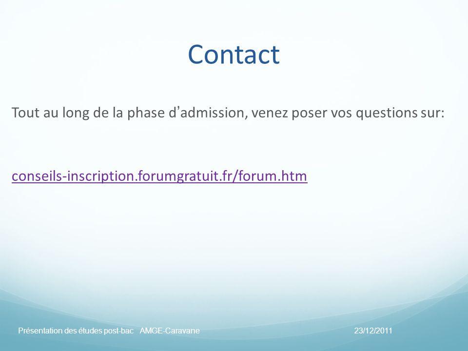 Contact Tout au long de la phase dadmission, venez poser vos questions sur: conseils-inscription.forumgratuit.fr/forum.htm 23/12/2011Présentation des