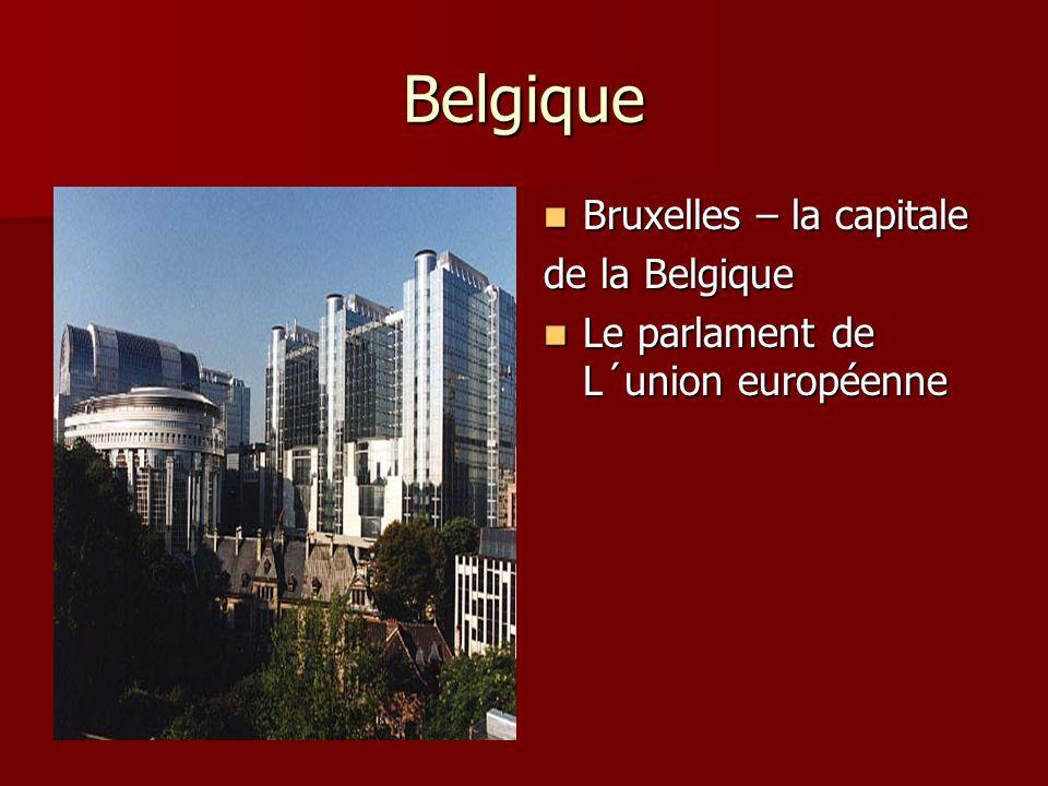 Belgique Bruxelles – la capitale Bruxelles – la capitale de la Belgique Le parlament de L´union européenne Le parlament de L´union européenne