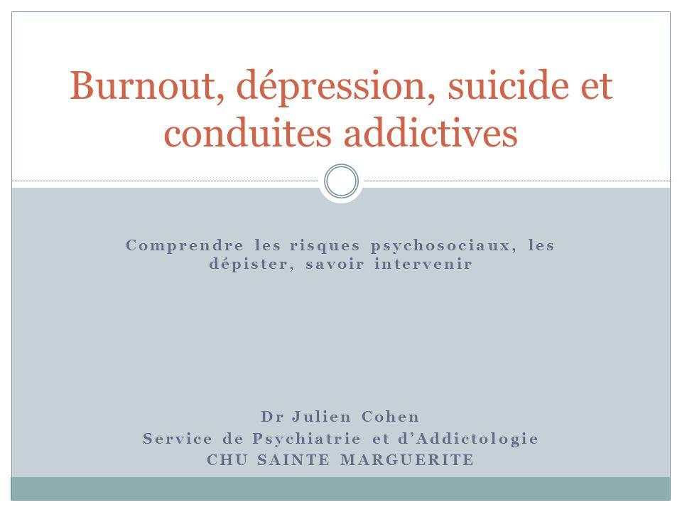 Comprendre les risques psychosociaux, les dépister, savoir intervenir Dr Julien Cohen Service de Psychiatrie et dAddictologie CHU SAINTE MARGUERITE Bu