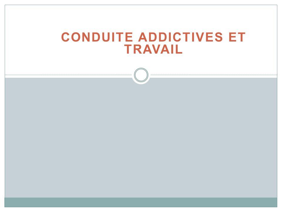 CONDUITE ADDICTIVES ET TRAVAIL