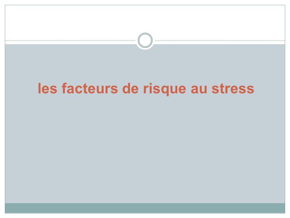 les facteurs de risque au stress