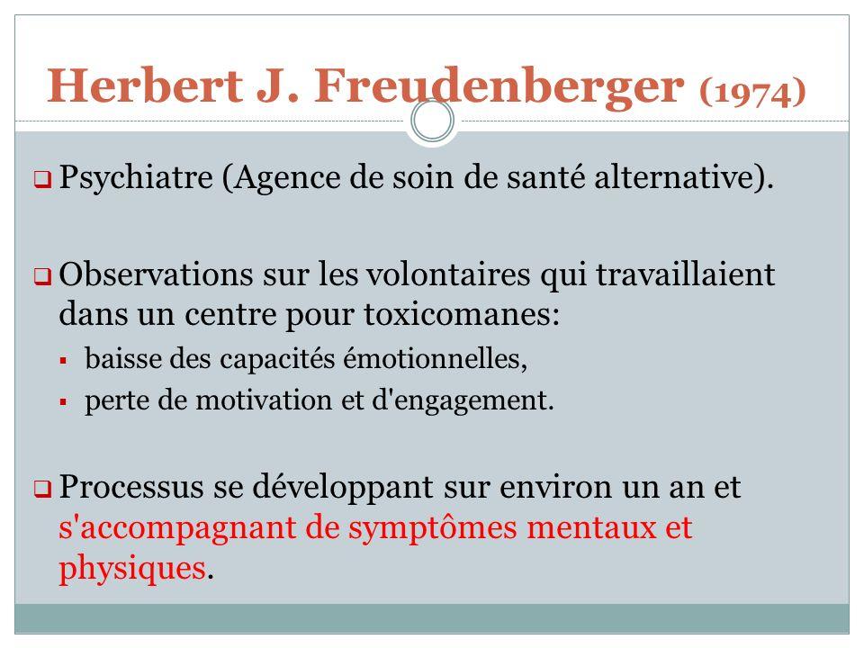 Herbert J. Freudenberger (1974) Psychiatre (Agence de soin de santé alternative). Observations sur les volontaires qui travaillaient dans un centre po