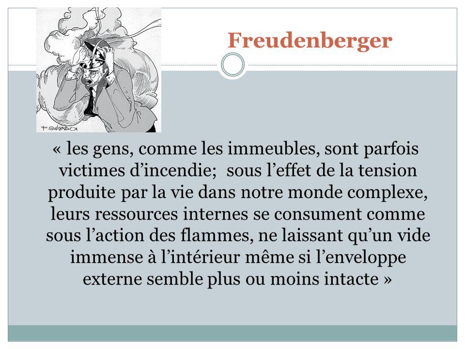 Freudenberger « les gens, comme les immeubles, sont parfois victimes dincendie; sous leffet de la tension produite par la vie dans notre monde complex