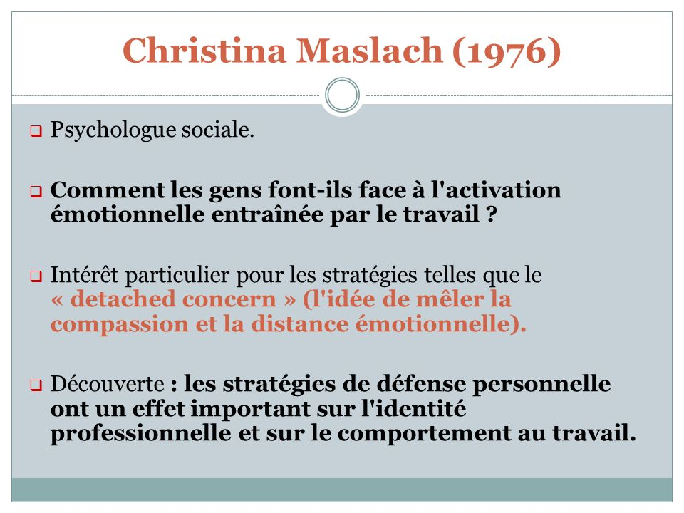 Christina Maslach (1976) Psychologue sociale. Comment les gens font-ils face à l'activation émotionnelle entraînée par le travail ? Intérêt particulie