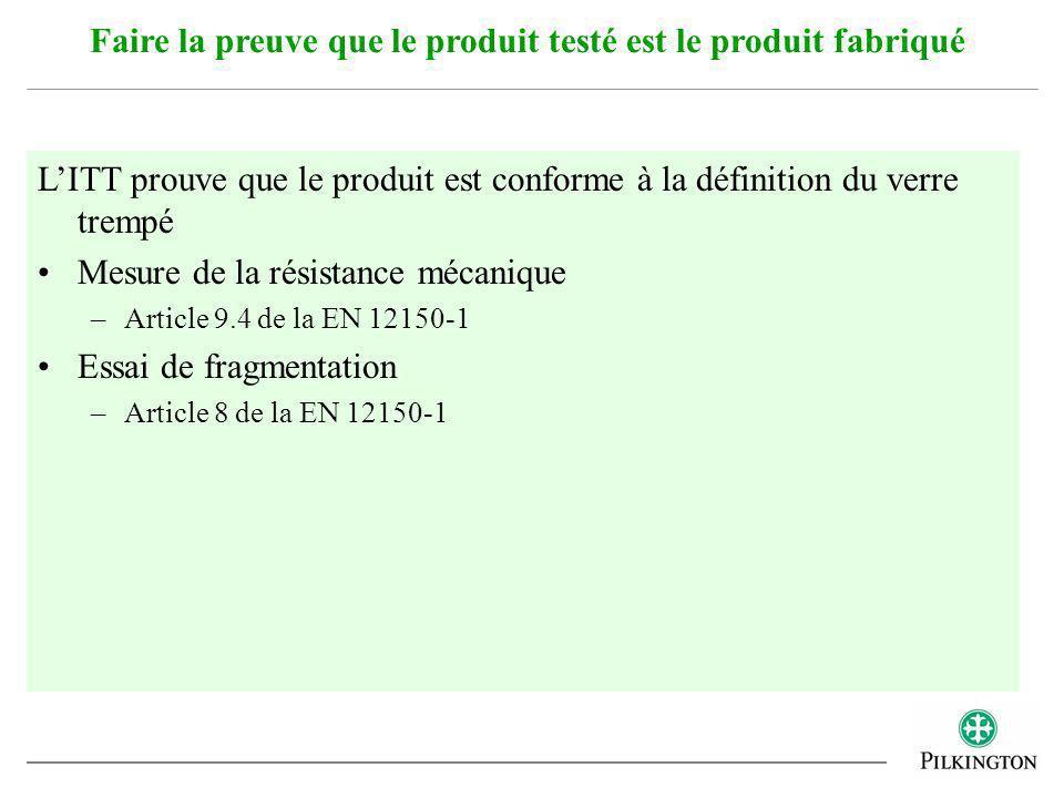 LITT prouve que le produit est conforme à la définition du verre trempé Mesure de la résistance mécanique –Article 9.4 de la EN 12150-1 Essai de fragm