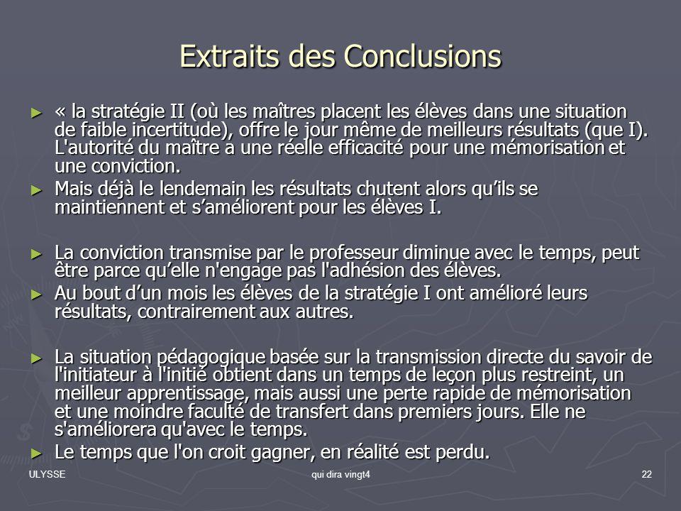 ULYSSEqui dira vingt422 Extraits des Conclusions « la stratégie II (où les maîtres placent les élèves dans une situation de faible incertitude), offre