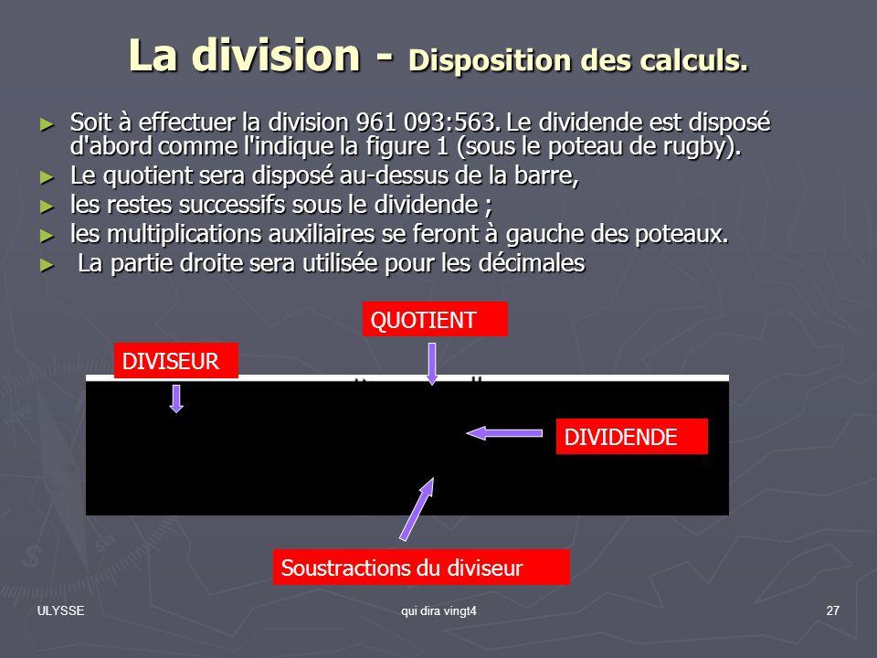 ULYSSEqui dira vingt427 La division - Disposition des calculs. Soit à effectuer la division 961 093:563. Le dividende est disposé d'abord comme l'indi