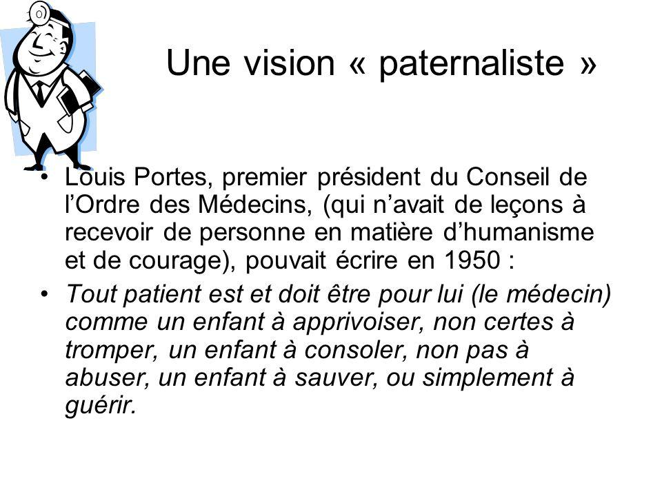 Une vision « paternaliste » Louis Portes, premier président du Conseil de lOrdre des Médecins, (qui navait de leçons à recevoir de personne en matière
