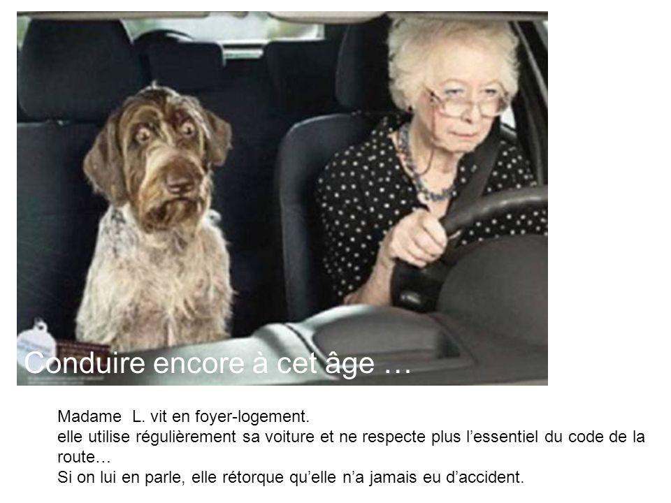 Conduire encore à cet âge … Madame L. vit en foyer-logement. elle utilise régulièrement sa voiture et ne respecte plus lessentiel du code de la route…