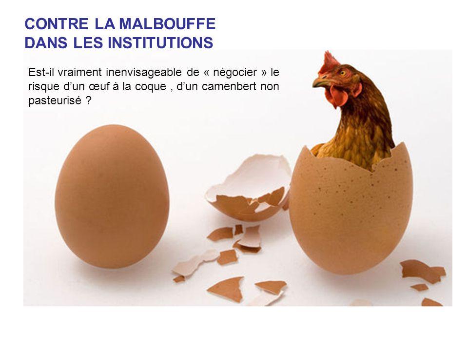 CONTRE LA MALBOUFFE DANS LES INSTITUTIONS Est-il vraiment inenvisageable de « négocier » le risque dun œuf à la coque, dun camenbert non pasteurisé ?