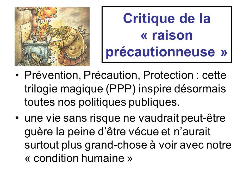 Critique de la « raison précautionneuse » Prévention, Précaution, Protection : cette trilogie magique (PPP) inspire désormais toutes nos politiques pu