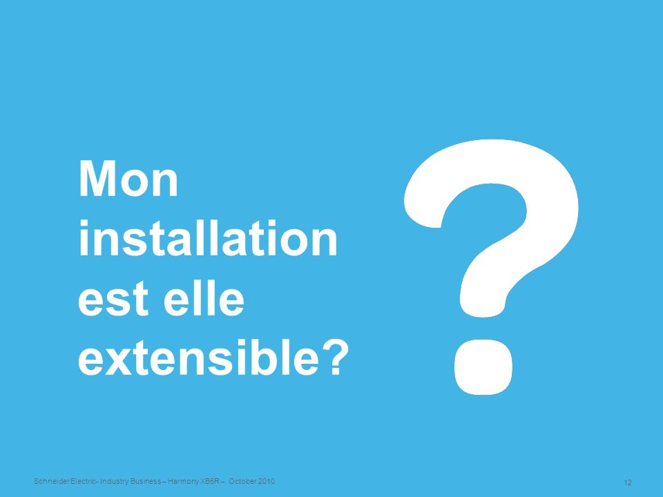 12 Schneider Electric- Industry Business – Harmony XB5R – October 2010 Mon installation est elle extensible?