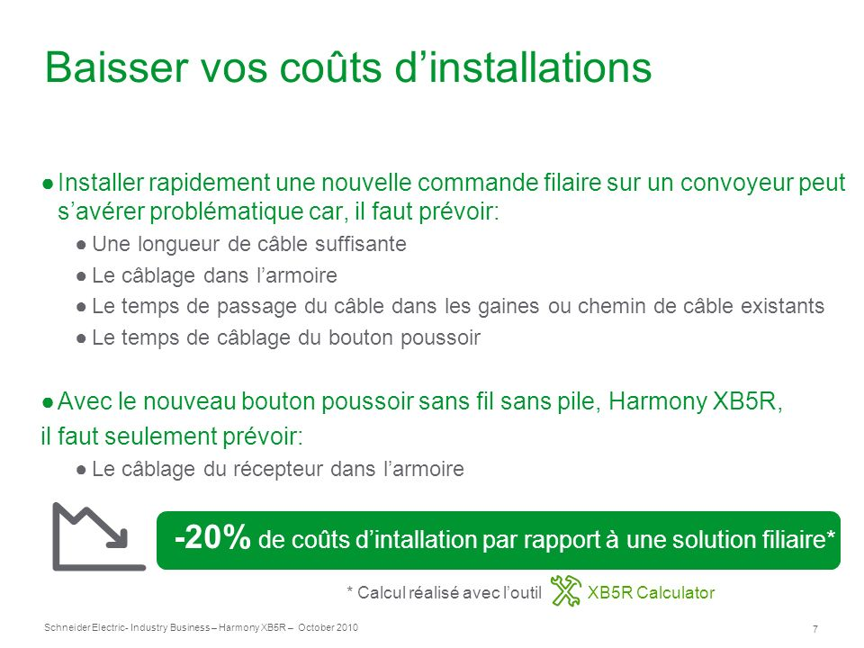 7 Schneider Electric- Industry Business – Harmony XB5R – October 2010 Baisser vos coûts dinstallations Installer rapidement une nouvelle commande fila