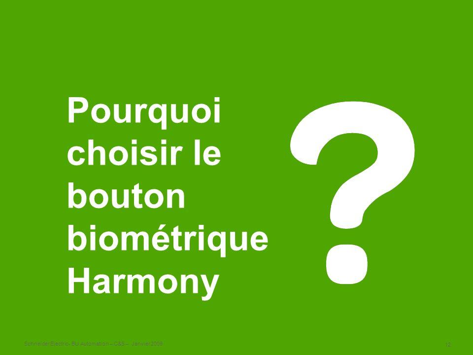 12 Schneider Electric- BU Automation – C&S – Janvier 2009 Pourquoi choisir le bouton biométrique Harmony