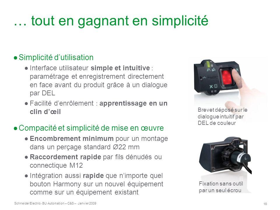 16 Schneider Electric- BU Automation – C&S – Janvier 2009 … tout en gagnant en simplicité Simplicité dutilisation Interface utilisateur simple et intu