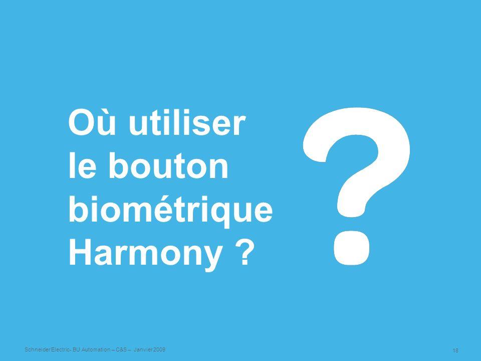 18 Schneider Electric- BU Automation – C&S – Janvier 2009 Où utiliser le bouton biométrique Harmony ?