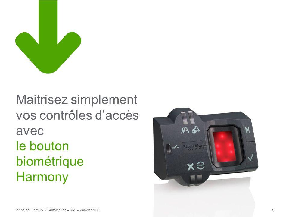 3 Schneider Electric- BU Automation – C&S – Janvier 2009 Maitrisez simplement vos contrôles daccès avec le bouton biométrique Harmony