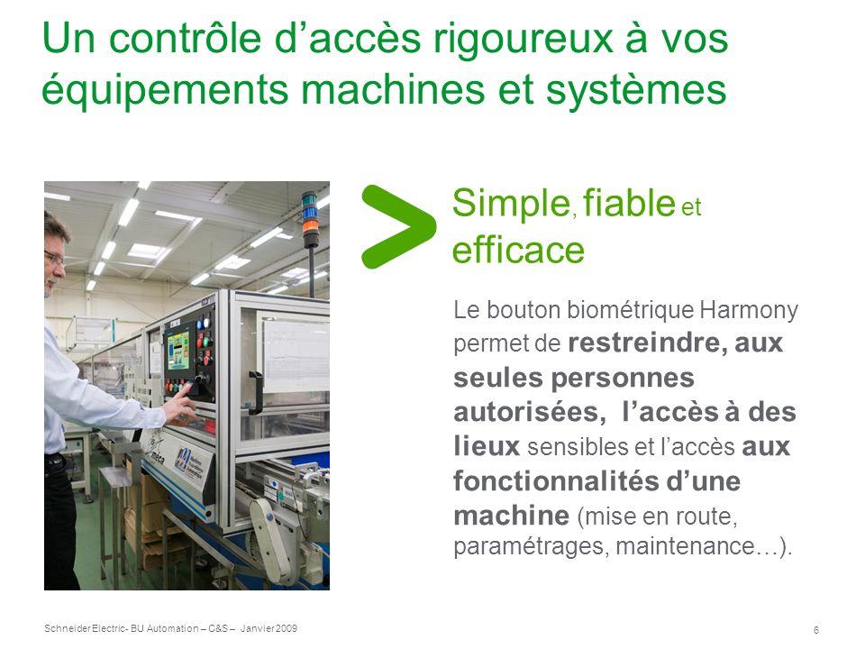 6 Schneider Electric- BU Automation – C&S – Janvier 2009 Un contrôle daccès rigoureux à vos équipements machines et systèmes Le bouton biométrique Har