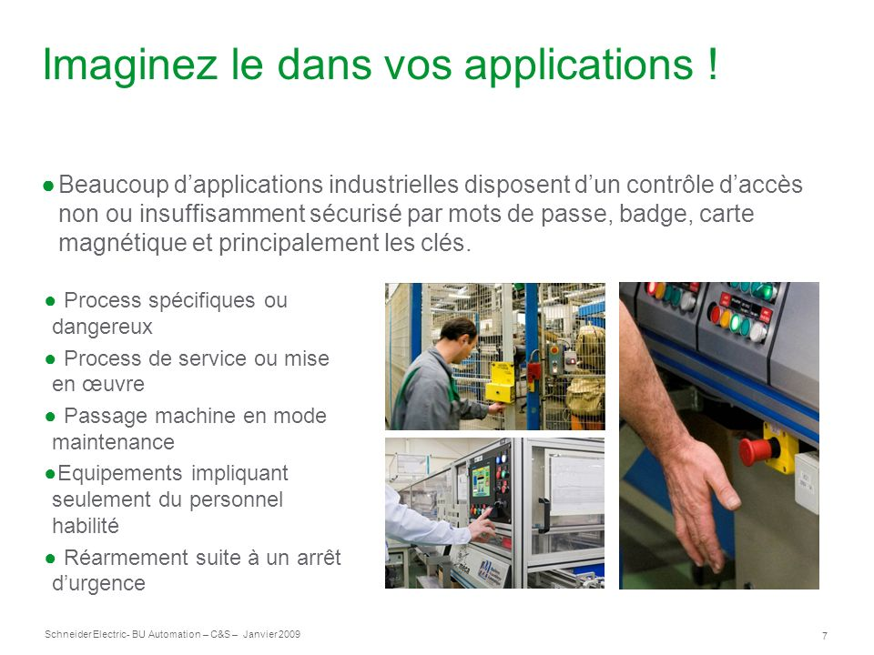 7 Schneider Electric- BU Automation – C&S – Janvier 2009 Imaginez le dans vos applications ! Beaucoup dapplications industrielles disposent dun contrô