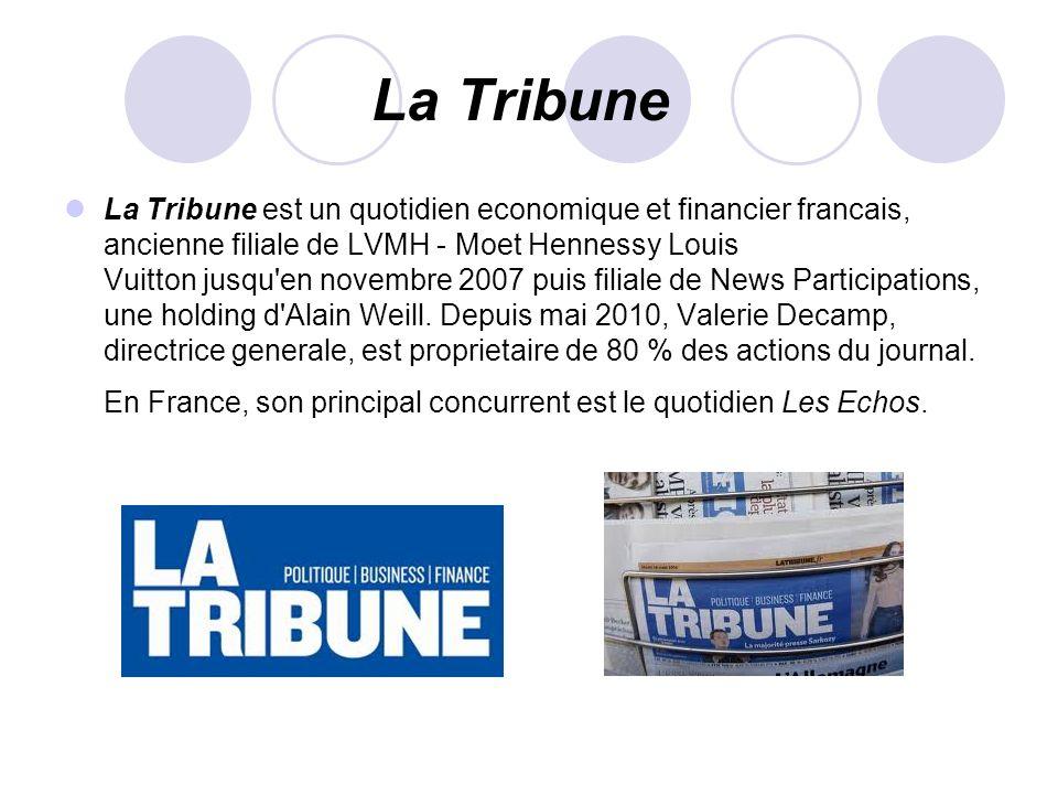 La Tribune La Tribune est un quotidien economique et financier francais, ancienne filiale de LVMH - Moet Hennessy Louis Vuitton jusqu'en novembre 2007