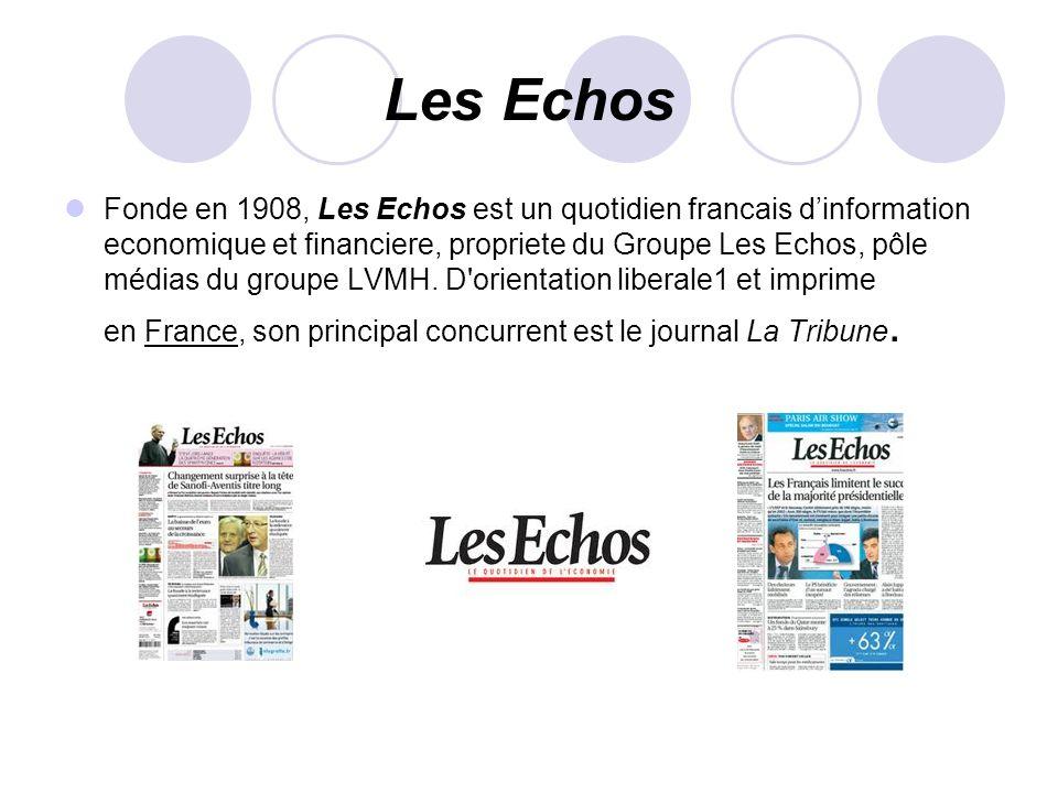 Les Echos Fonde en 1908, Les Echos est un quotidien francais dinformation economique et financiere, propriete du Groupe Les Echos, pôle médias du grou