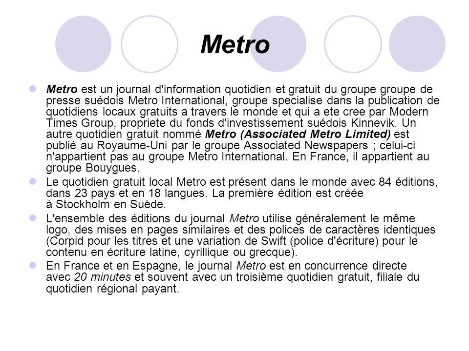 Metro Metro est un journal d'information quotidien et gratuit du groupe groupe de presse suédois Metro International, groupe specialise dans la public