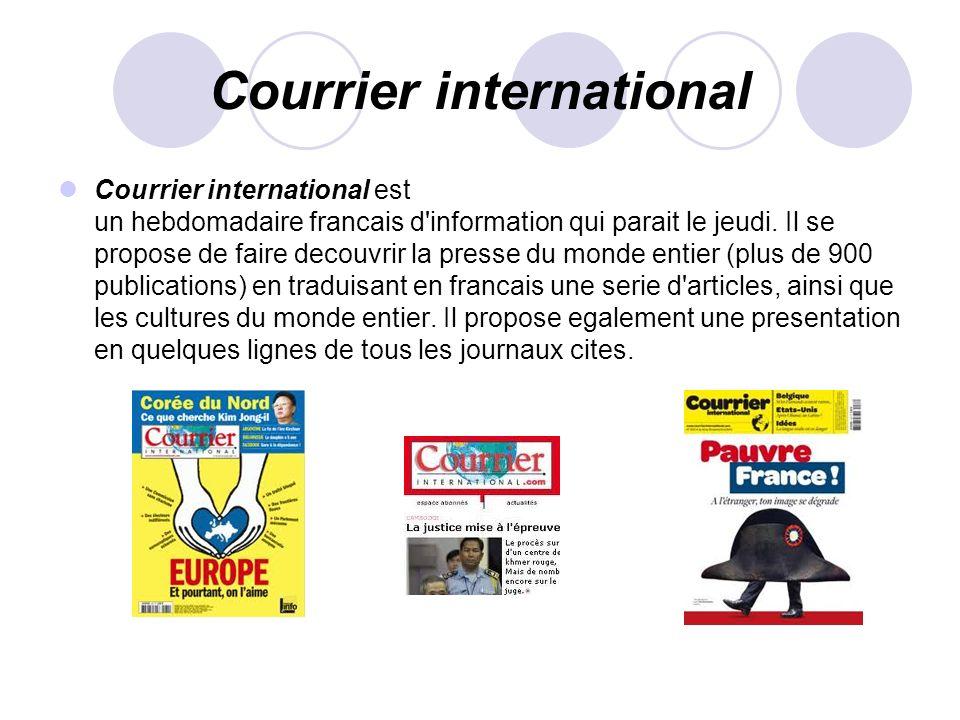 Courrier international Courrier international est un hebdomadaire francais d'information qui parait le jeudi. Il se propose de faire decouvrir la pres