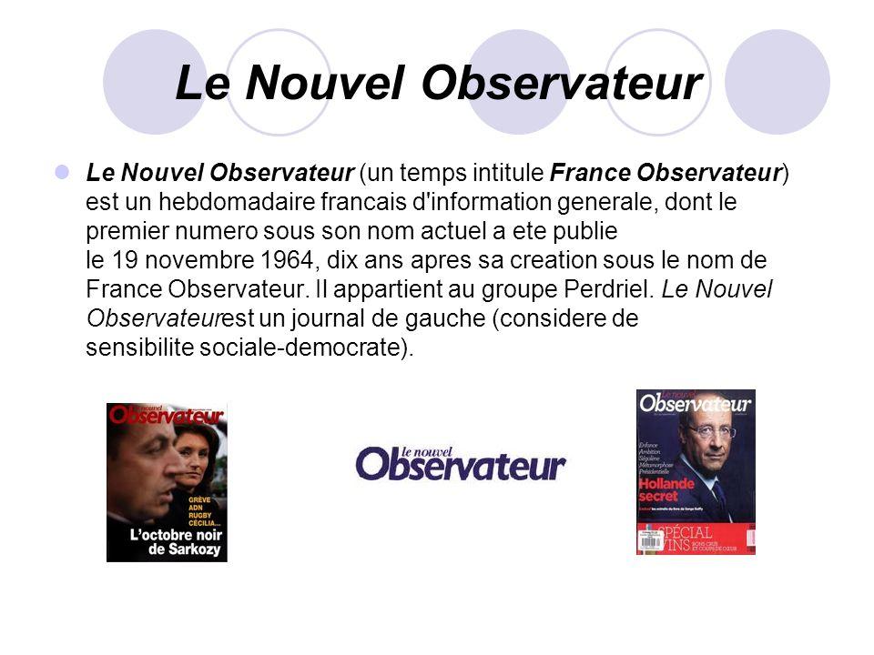Le Nouvel Observateur Le Nouvel Observateur (un temps intitule France Observateur) est un hebdomadaire francais d'information generale, dont le premie