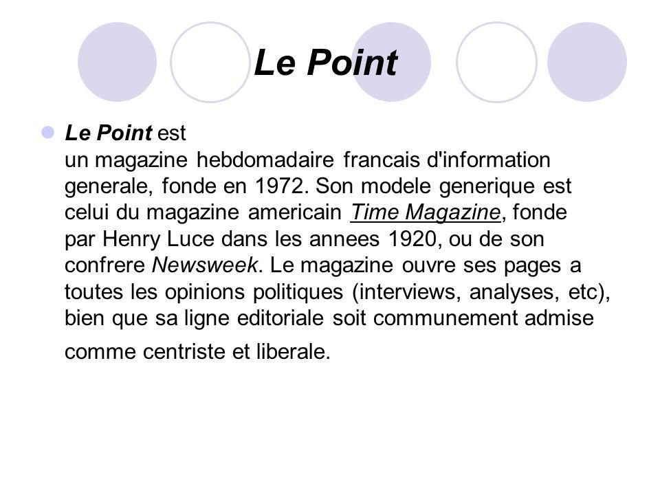 Le Point Le Point est un magazine hebdomadaire francais d'information generale, fonde en 1972. Son modele generique est celui du magazine americain Ti