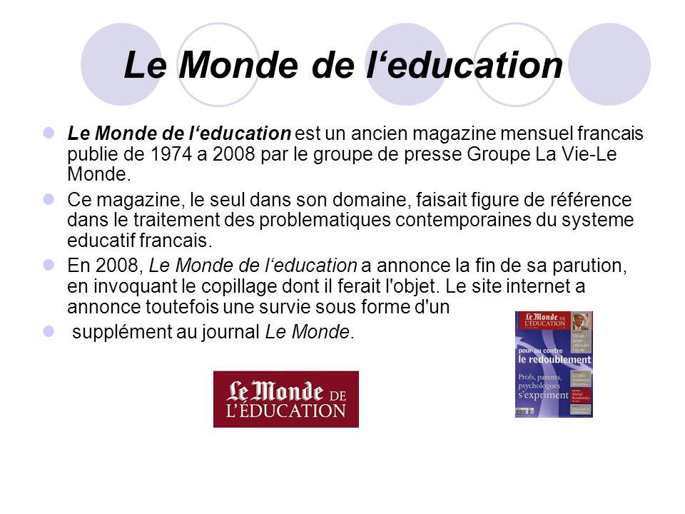 Le Monde de leducation Le Monde de leducation est un ancien magazine mensuel francais publie de 1974 a 2008 par le groupe de presse Groupe La Vie-Le M