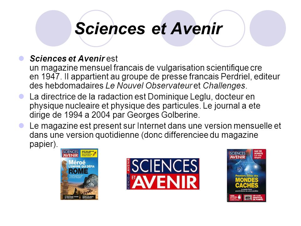 Sciences et Avenir Sciences et Avenir est un magazine mensuel francais de vulgarisation scientifique cre en 1947. Il appartient au groupe de presse fr