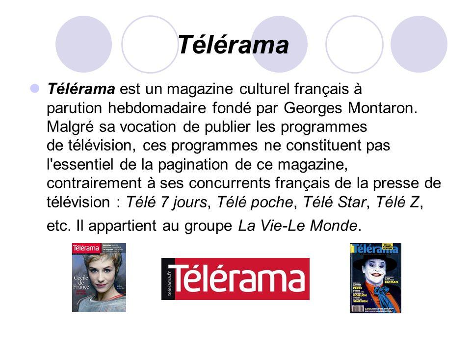 Télérama Télérama est un magazine culturel français à parution hebdomadaire fondé par Georges Montaron. Malgré sa vocation de publier les programmes d