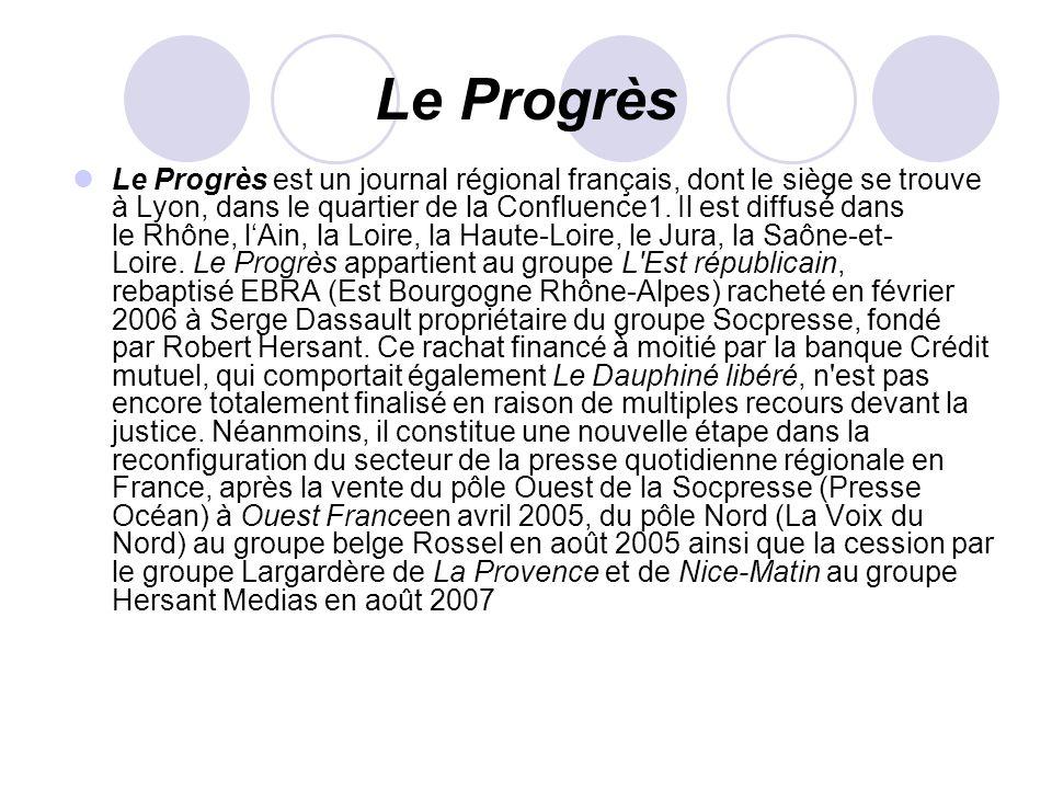 Le Progrès Le Progrès est un journal régional français, dont le siège se trouve à Lyon, dans le quartier de la Confluence1. Il est diffusé dans le Rhô