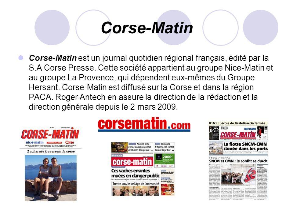 Corse-Matin Corse-Matin est un journal quotidien régional français, édité par la S.A Corse Presse. Cette société appartient au groupe Nice-Matin et au