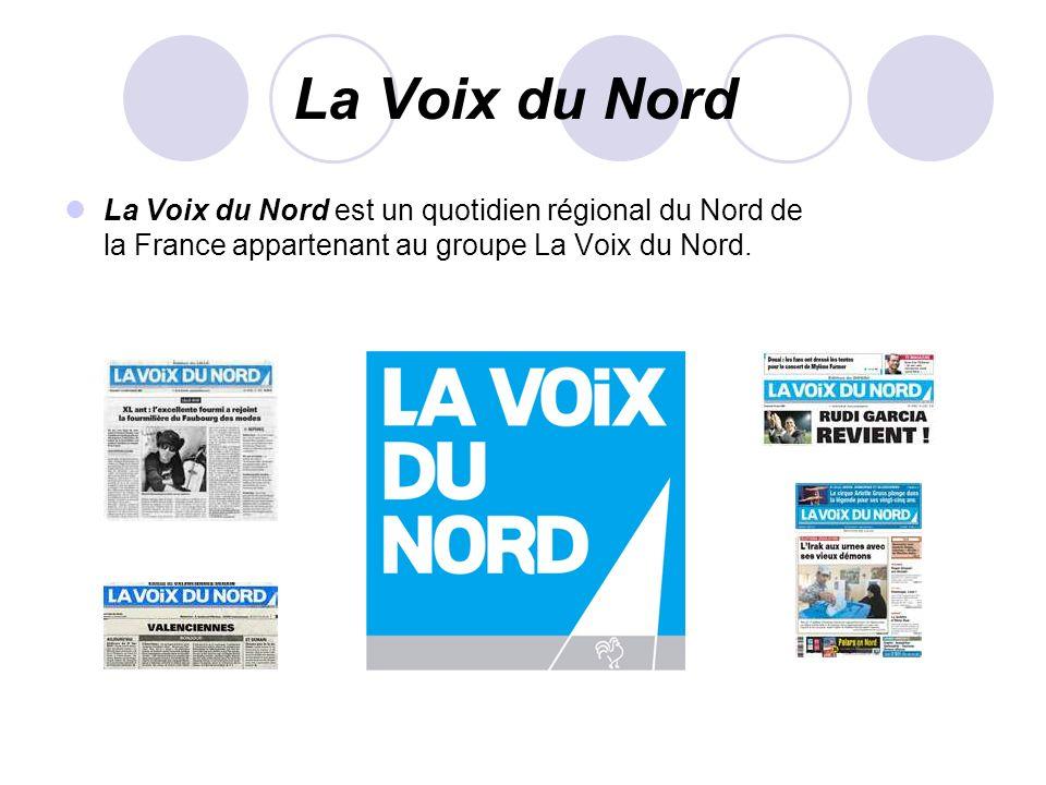 La Voix du Nord La Voix du Nord est un quotidien régional du Nord de la France appartenant au groupe La Voix du Nord.
