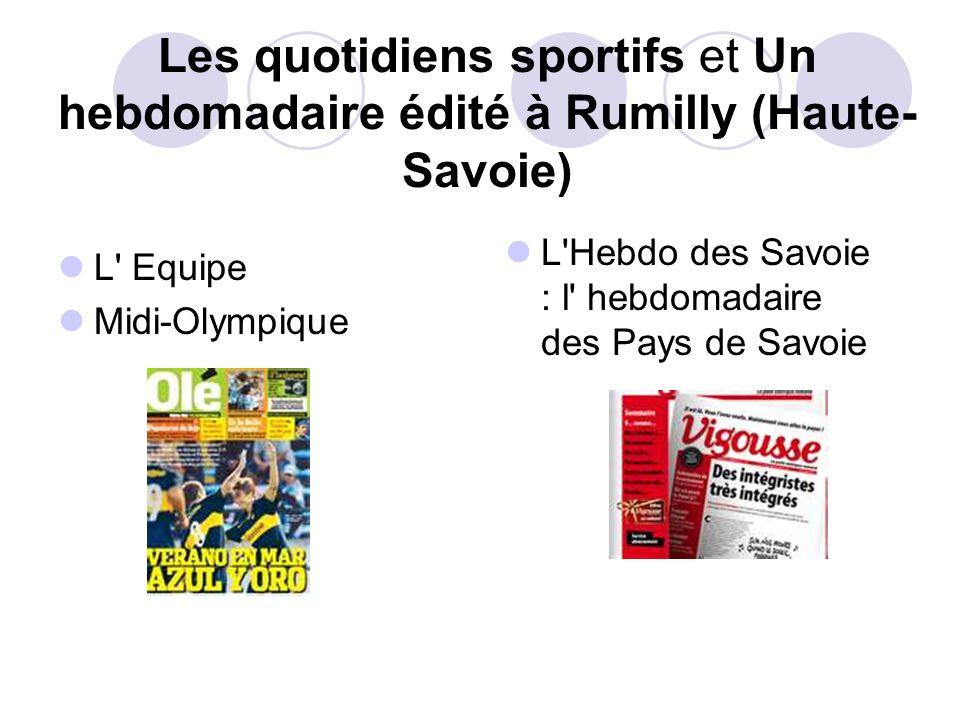 Les quotidiens sportifs et Un hebdomadaire édité à Rumilly (Haute- Savoie) L' Equipe Midi-Olympique L'Hebdo des Savoie : l' hebdomadaire des Pays de S