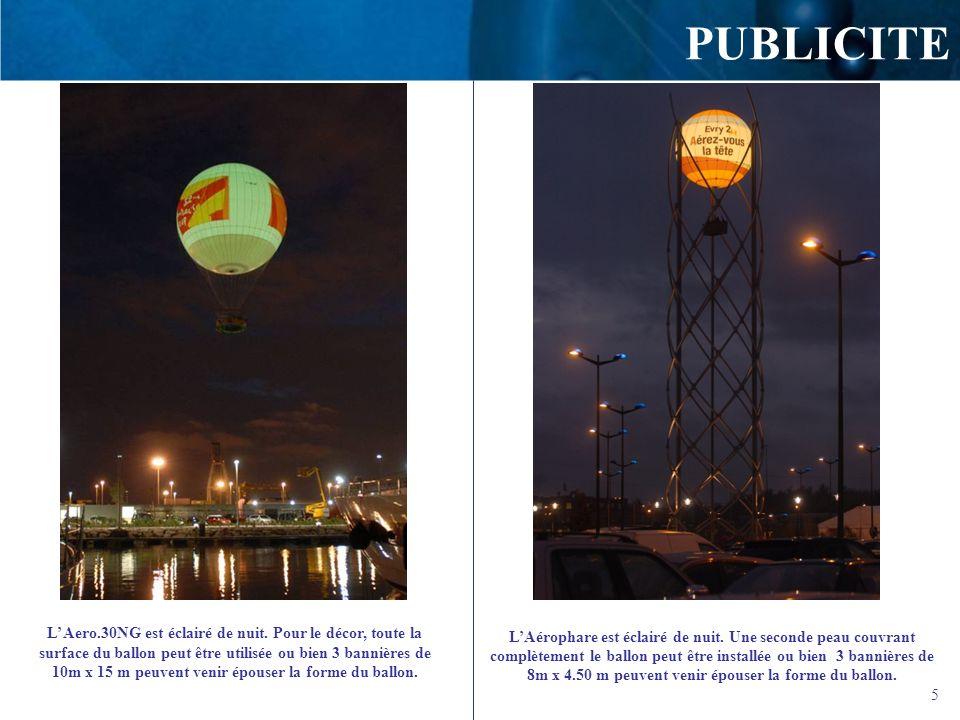 5 PUBLICITE L Aero.30NG est éclairé de nuit. Pour le décor, toute la surface du ballon peut être utilisée ou bien 3 bannières de 10m x 15 m peuvent ve
