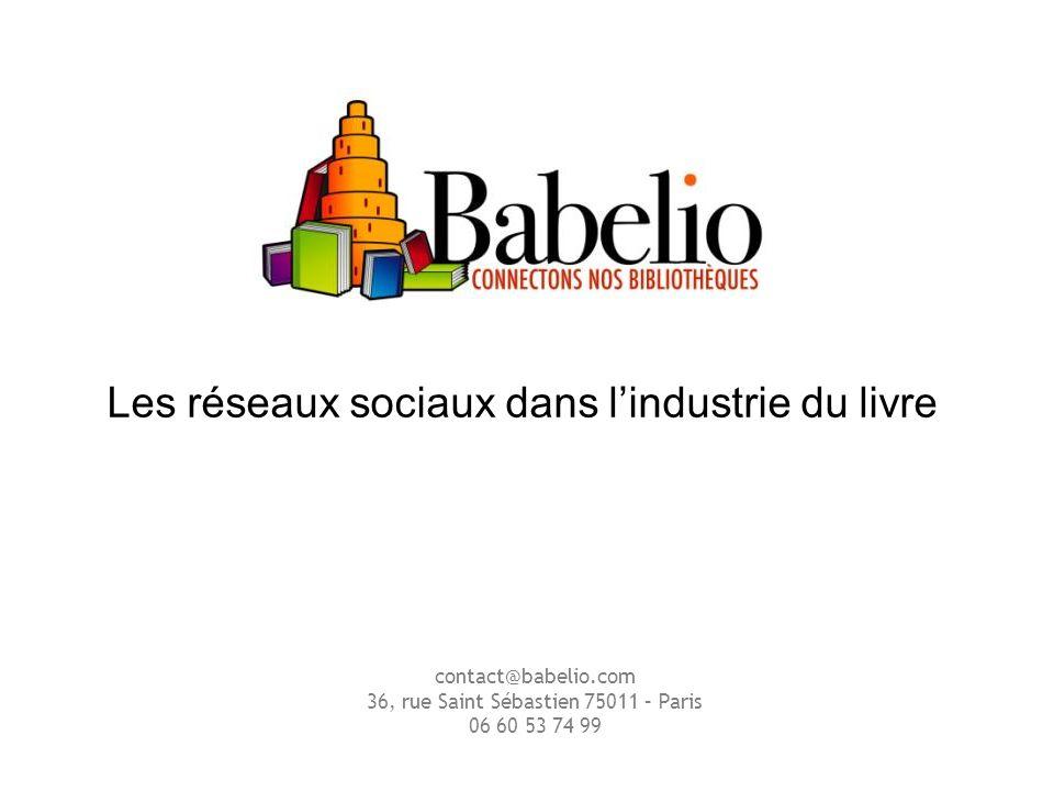 Les réseaux sociaux dans lindustrie du livre contact@babelio.com 36, rue Saint Sébastien 75011 – Paris 06 60 53 74 99