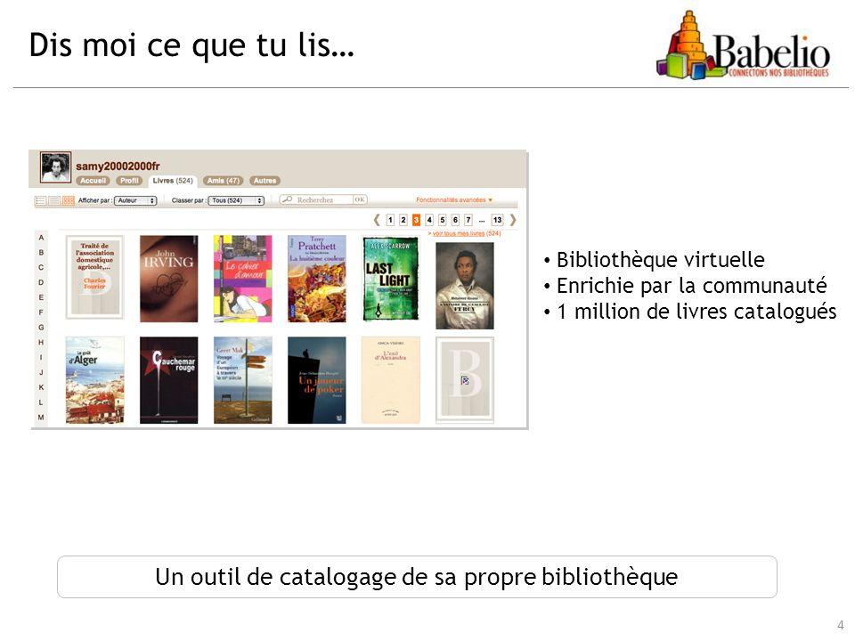 Dis moi ce que tu lis… 4 Un outil de catalogage de sa propre bibliothèque Bibliothèque virtuelle Enrichie par la communauté 1 million de livres catalo
