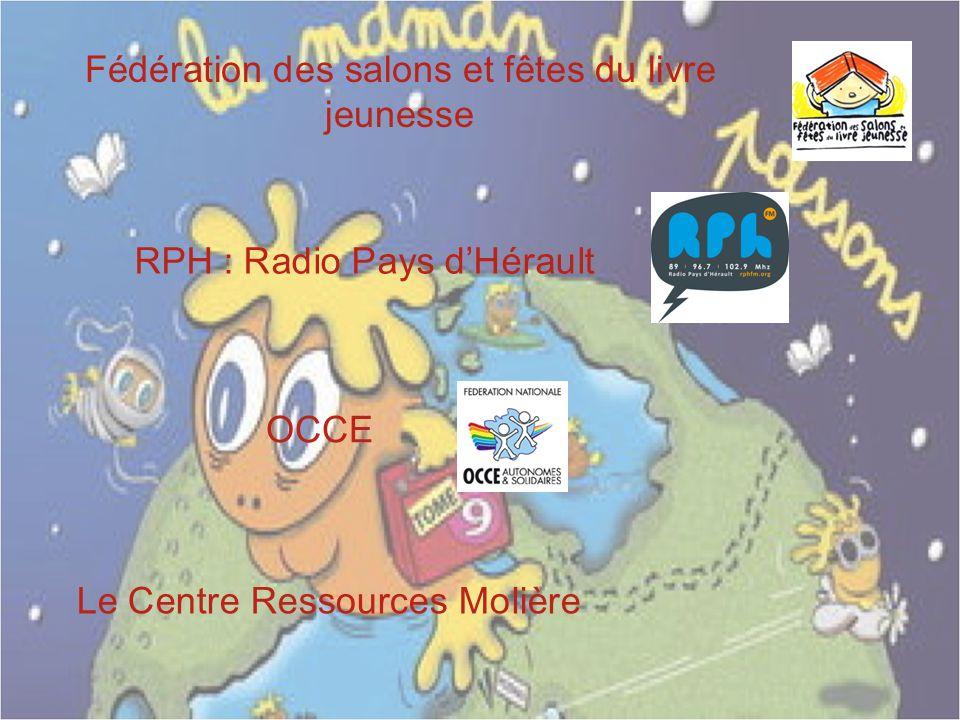 Le Centre Ressources Molière Fédération des salons et fêtes du livre jeunesse OCCE RPH : Radio Pays dHérault